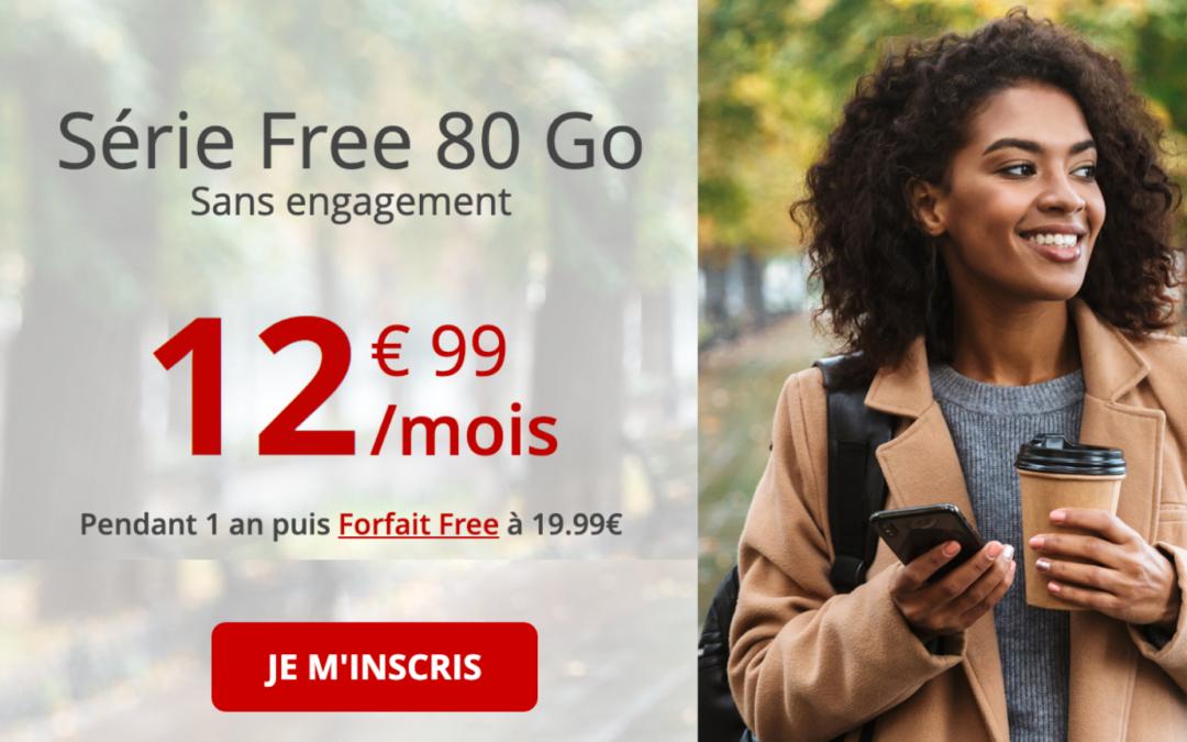 La nouvelle série free et ses 80 Go à 12.99€/mois sans engagement !