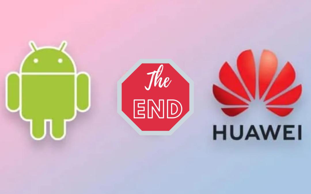 Huawei ne proposera plus de service Google sur ses smartphones