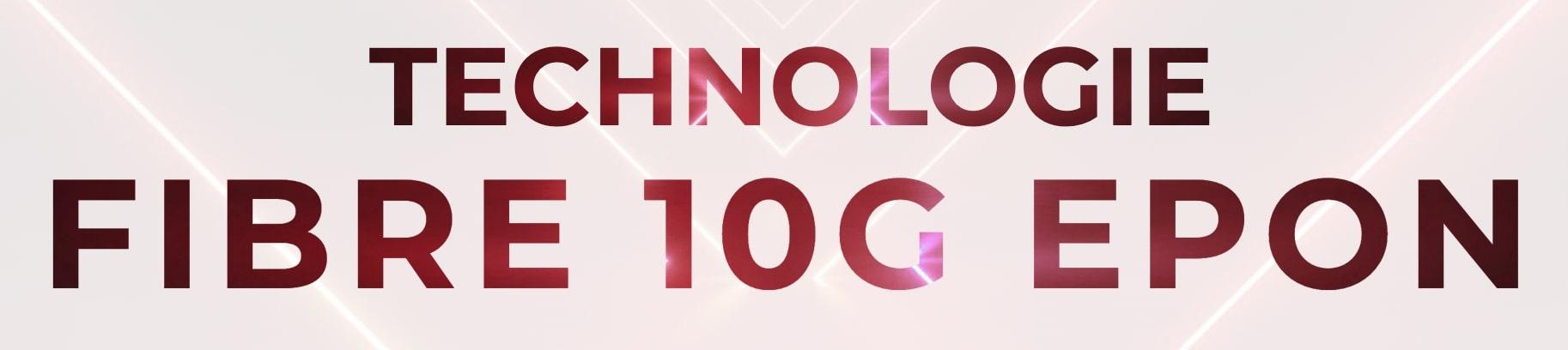 technologie fibre 10G EPON